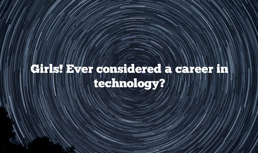 Girls! Ever considered a career in technology?