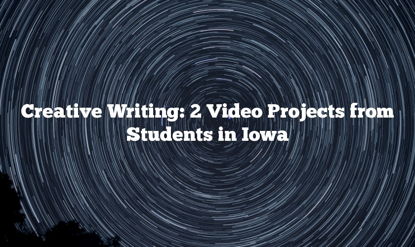 Creative Writing: 2 Video Projects from Students in Iowa